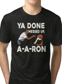 A-A-RON YA DONE MEESED UP Tri-blend T-Shirt