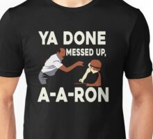 A-A-RON YA DONE MEESED UP Unisex T-Shirt