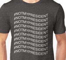 #NOTMYPRESIDENT Unisex T-Shirt