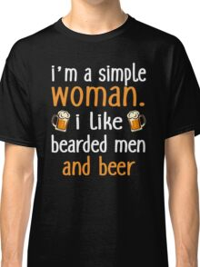 I'm A Simple Woman I Like Bearded Men And Beer Classic T-Shirt