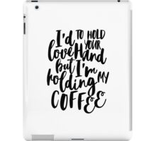 I'd love to hold your hand but I'm holding my coffee iPad Case/Skin