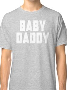 Baby Daddy Classic T-Shirt