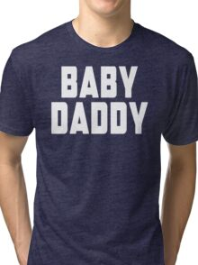 Baby Daddy Tri-blend T-Shirt