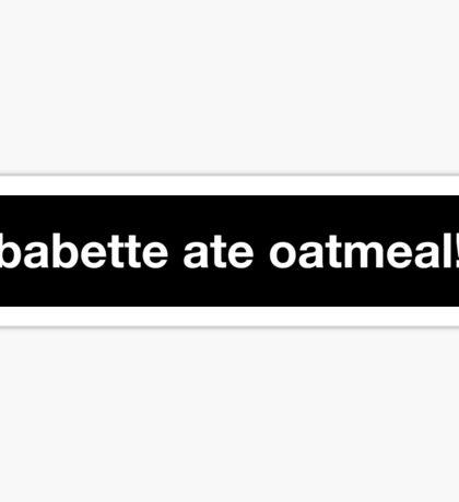 babette ate oatmeal! Sticker