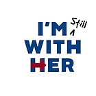 I'm Still With Hillary by laurenvf26