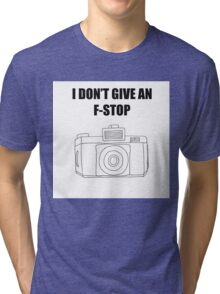 Photographer's Merchandise - I DONT GIVE AN F-STOP Tri-blend T-Shirt