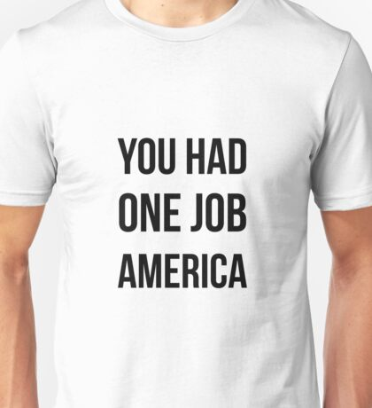 You had one job America Unisex T-Shirt