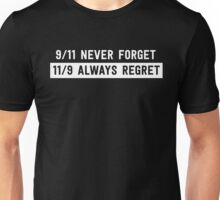 9/11 Never Forget. 11/9 Always Regret Unisex T-Shirt