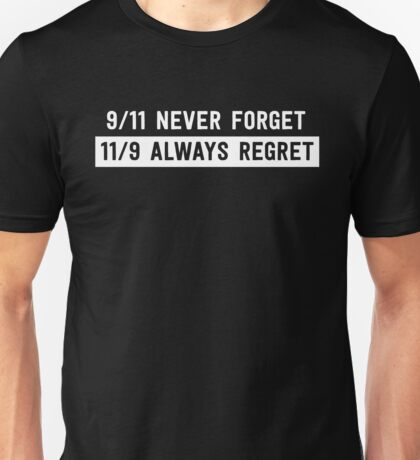 9/11 Never Forget. 11/9 Always Regret Unisex T-Shirt