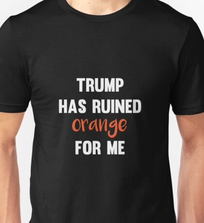 Trump has ruined orange for me Unisex T-Shirt