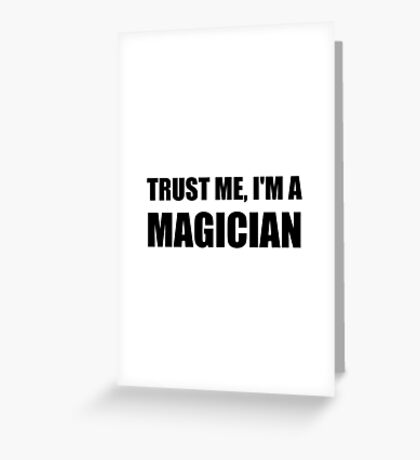 Trust Me Magician Greeting Card