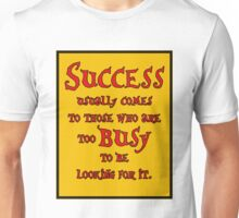 Success usually comes to those who are too busy to be looking for it #2 Unisex T-Shirt
