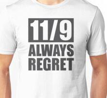 11/9 Always Regret - Election 2016 Unisex T-Shirt