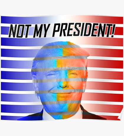 TRUMP - NOT MY PRESIDENT COLOR Poster