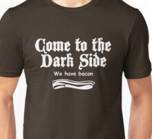Come to the Dark side we have Bacon Unisex T-Shirt