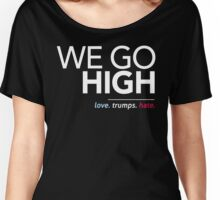 We Go High (Love Trumps Hate) Women's Relaxed Fit T-Shirt