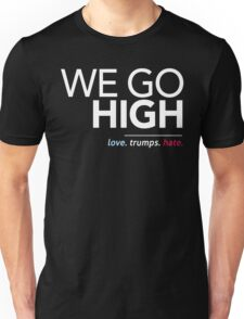 We Go High (Love Trumps Hate) Unisex T-Shirt