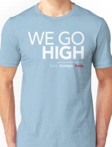 We Go High (Love Trumps Hate) Unisex T-Shirt