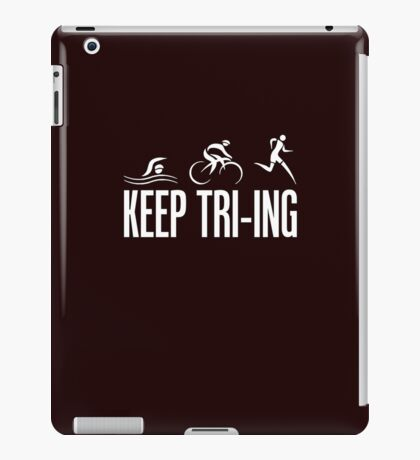 Keep Tri-ing Triathlon iPad Case/Skin