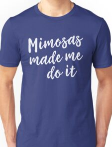 Mimosas made me do it Unisex T-Shirt