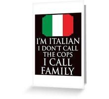 I'm Italian I Don't Call Cops I Call Family Greeting Card