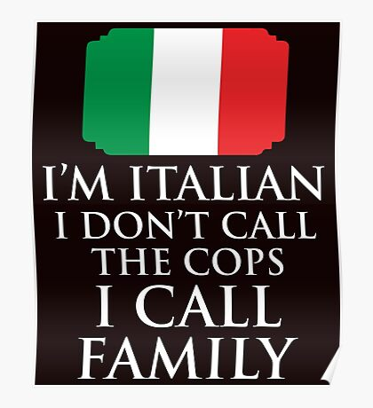 I'm Italian I Don't Call Cops I Call Family Poster