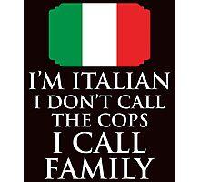 I'm Italian I Don't Call Cops I Call Family Photographic Print