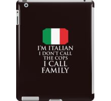 I'm Italian I Don't Call Cops I Call Family iPad Case/Skin