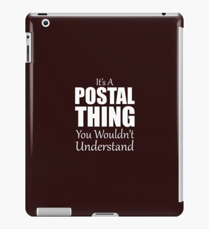 It's A Postal Thing You Wouldn't Understand iPad Case/Skin