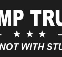 Dump Trump - I'm Not With Stupid Sticker