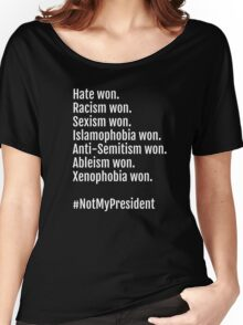 Not My President: Hate, Racism, Sexism Won. Women's Relaxed Fit T-Shirt