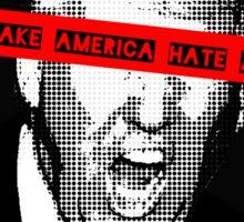 make america hate again Sticker