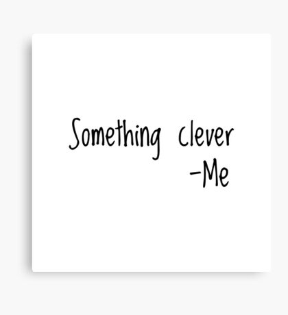 Something clever Canvas Print
