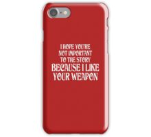 I Hope You're Not Important I Like Your Weapon iPhone Case/Skin