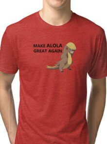 MAKE ALOLA GREAT AGAIN! Tri-blend T-Shirt