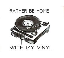 Rather Be At Home With My Vinyl Photographic Print