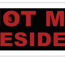NOT MY PRESIDENT BUMPER STICKER Sticker