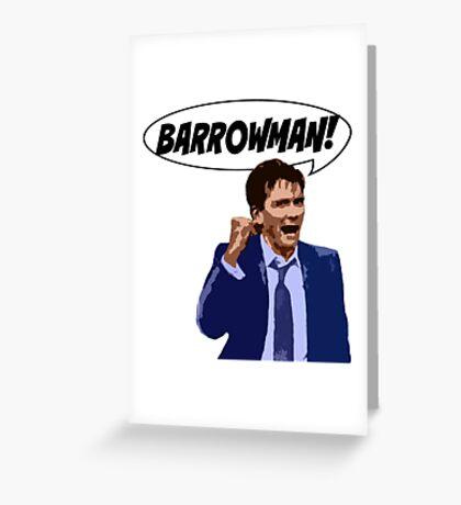 BARROWMAN!!! Greeting Card