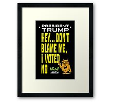 Hey Blame the voters! Framed Print