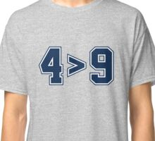 4 is greater than 9 Classic T-Shirt