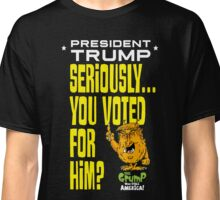 Seriously.... President Grump! Classic T-Shirt