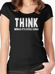 THINK while it is still legal Women's Fitted Scoop T-Shirt