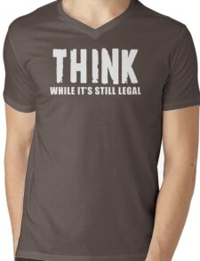THINK while it is still legal Mens V-Neck T-Shirt