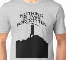 Nothing's forgotten. Nothing is ever forgotten Unisex T-Shirt