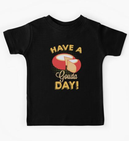 Have a Gouda Day Kids Tee