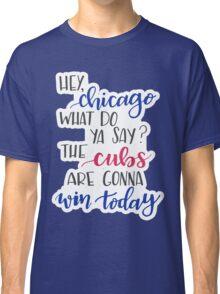 Hey Chicago - Go Cubs Go Classic T-Shirt