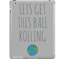 Lets Get This Ball Rolling iPad Case/Skin