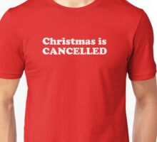 Christmas is CANCELLED Unisex T-Shirt