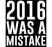 2016 Was A Mistake Photographic Print