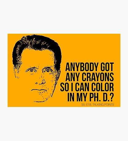 Jed Bartlet - Got any Crayons? West Wing Quote Photographic Print